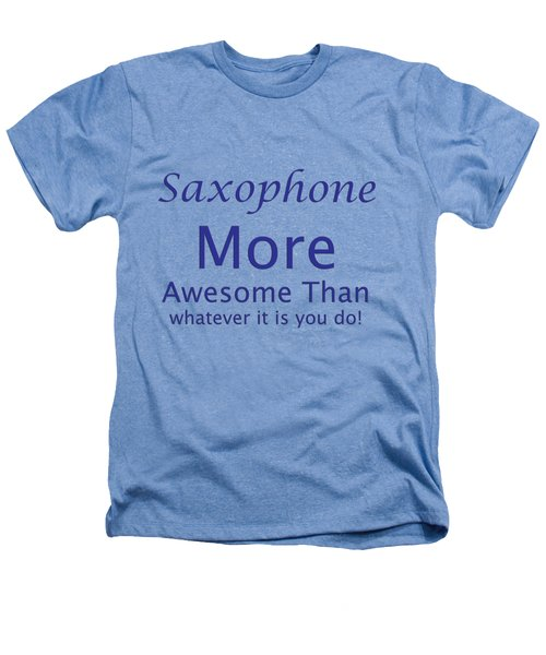 Saxophone More Awesome Than You 5553.02 Heathers T-Shirt by M K  Miller