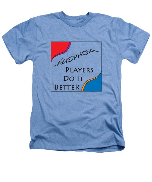 Saxophone Players Do It Better 5642.02 Heathers T-Shirt by M K  Miller