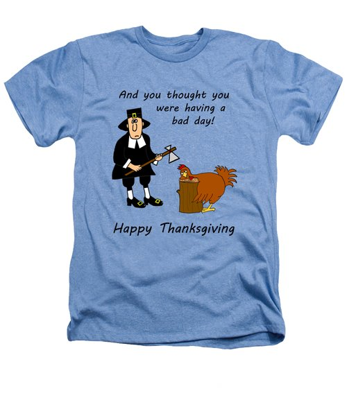 Thanksgiving Bad Day Heathers T-Shirt by Methune Hively