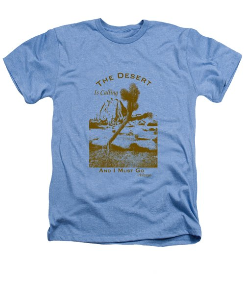 The Desert Is Calling And I Must Go - Brown Heathers T-Shirt by Peter Tellone