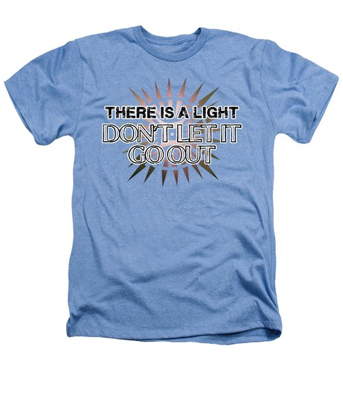 There Is A Light Heathers T-Shirt by Clad63