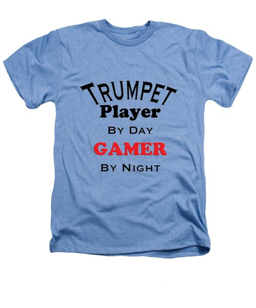 Trumpet Player By Day Gamer By Night 5628.02 Heathers T-Shirt by M K  Miller