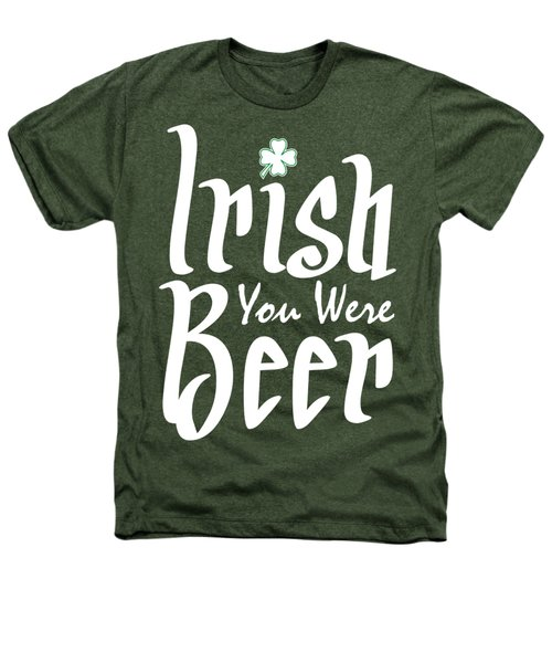 Irish You Were Beer Heathers T-Shirt by Ozdilh Design