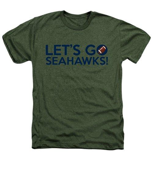 Let's Go Seahawks Heathers T-Shirt by Florian Rodarte