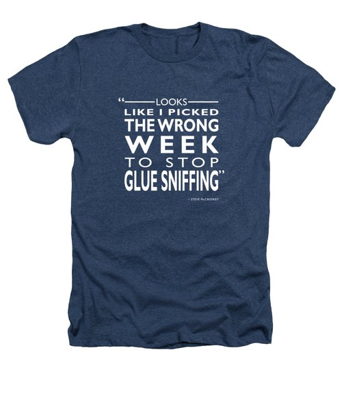The Wrong Week To Stop Glue Sniffing Heathers T-Shirt by Mark Rogan