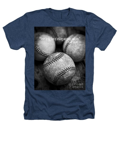 Babe Ruth Quote Heathers T-Shirt by Edward Fielding