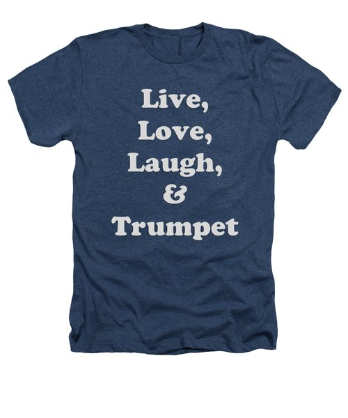 Live Love Laugh And Trumpet 5604.02 Heathers T-Shirt by M K  Miller