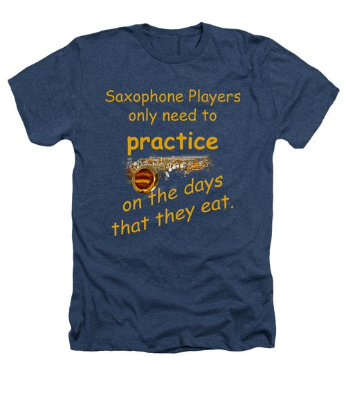 Saxophones Practice When They Eat Heathers T-Shirt by M K  Miller