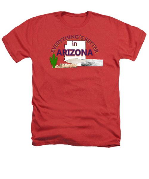 Everything's Better In Arizona Heathers T-Shirt by Pharris Art