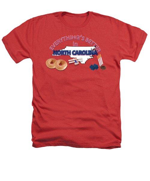 Everything's Better In North Carolina Heathers T-Shirt by Pharris Art
