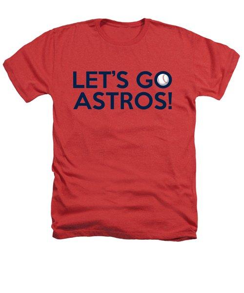 Let's Go Astros Heathers T-Shirt by Florian Rodarte