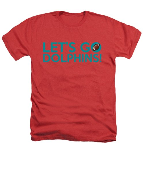Let's Go Dolphins Heathers T-Shirt by Florian Rodarte