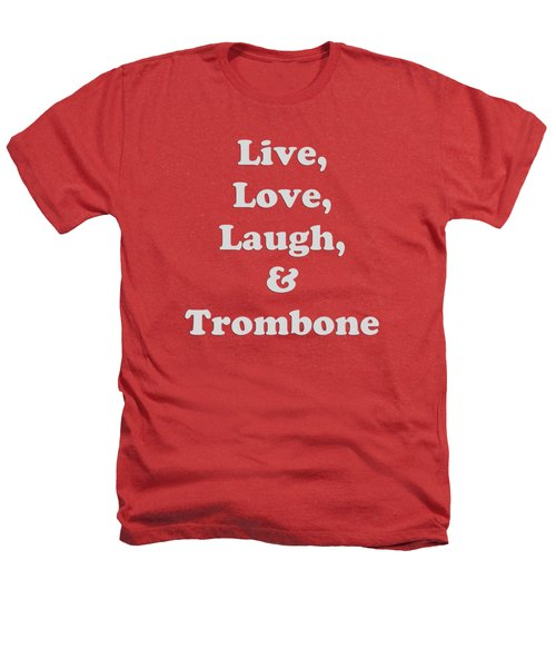 Live Love Laugh And Trombone 5607.02 Heathers T-Shirt by M K  Miller