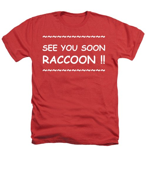See You Soon Raccoon Heathers T-Shirt by Michelle Saraswati