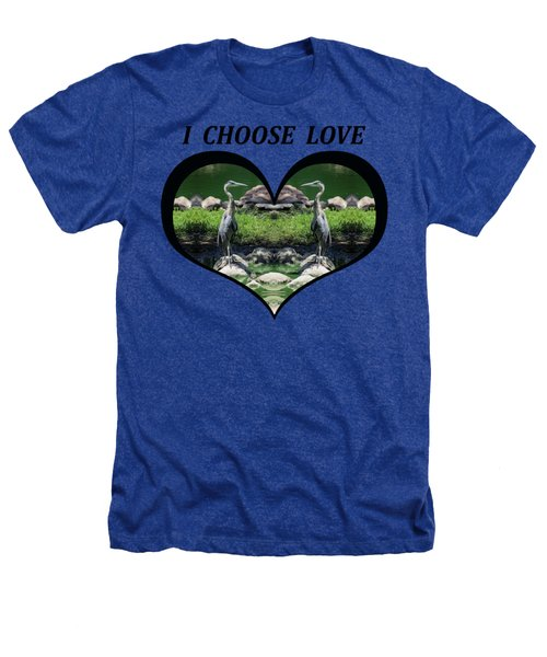 I Chose Love With A Heart Framing Blue Herons Heathers T-Shirt by Julia L Wright