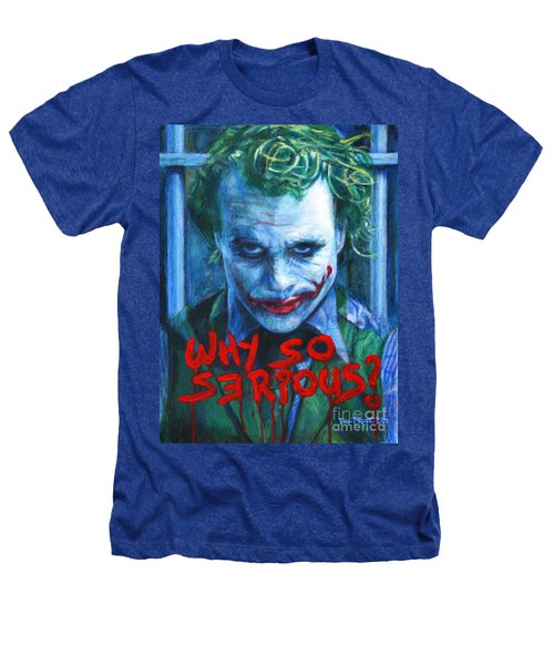 Joker - Why So Serioius? Heathers T-Shirt by Bill Pruitt