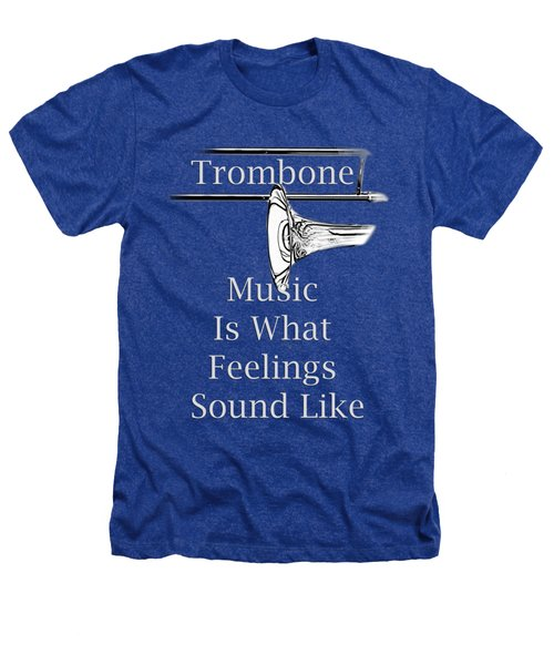 Trombone Is What Feelings Sound Like 5585.02 Heathers T-Shirt by M K  Miller