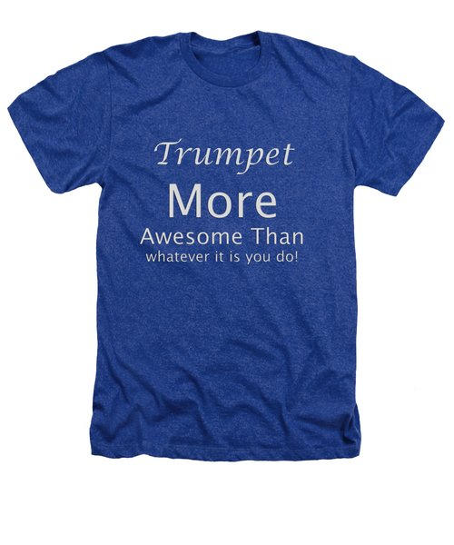 Trumpets More Awesome Than You 5555.02 Heathers T-Shirt by M K  Miller