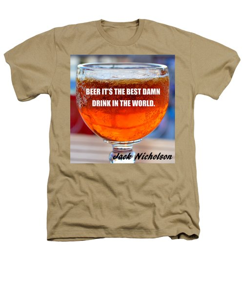 Beer Quote By Jack Nicholson Heathers T-Shirt by David Lee Thompson