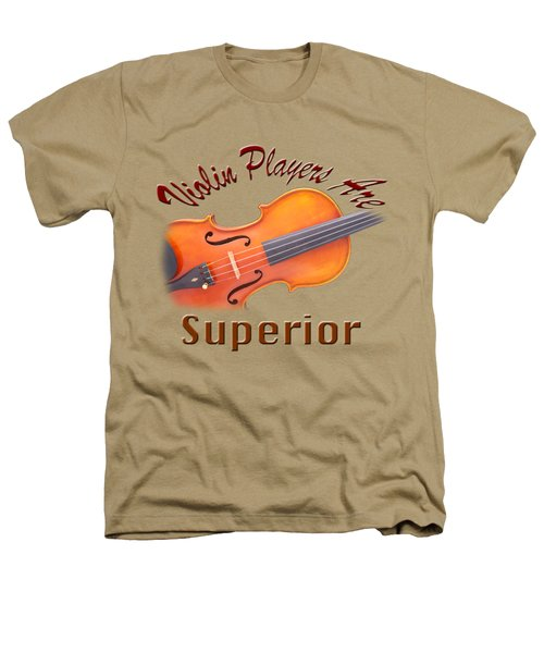 Violin Players Are Superior Heathers T-Shirt by M K  Miller