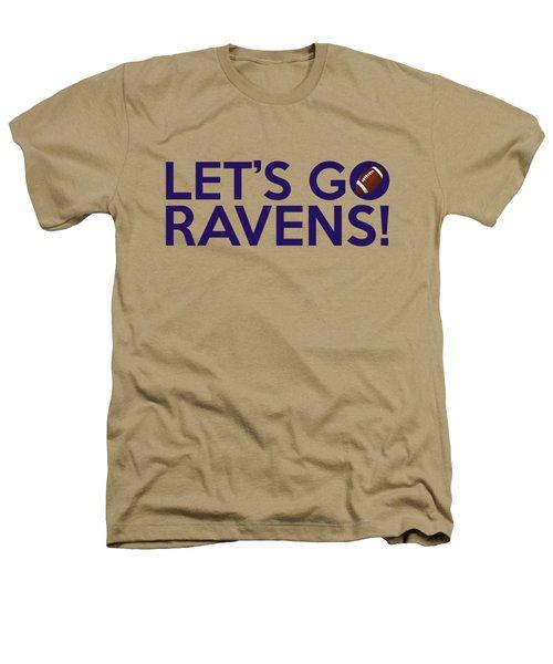 Let's Go Ravens Heathers T-Shirt by Florian Rodarte