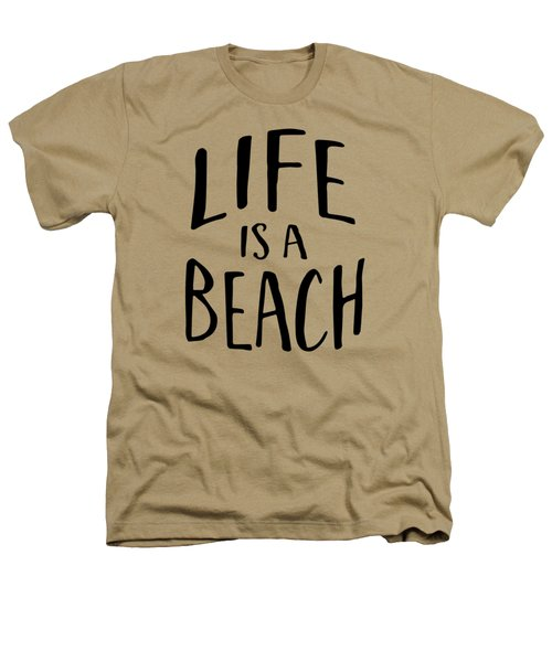 Life Is A Beach Words Black Ink Tee Heathers T-Shirt by Edward Fielding