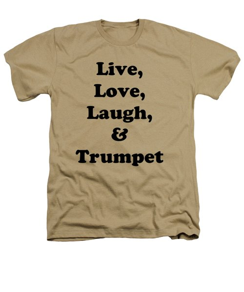 Live Love Laugh And Trumpet 5605.02 Heathers T-Shirt by M K  Miller