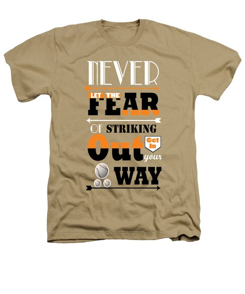 Never Let The Fear Of Striking Babe Ruth Baseball Player Heathers T-Shirt by Creative Ideaz