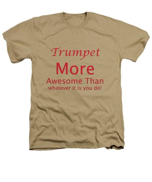 Trumpets More Awesome Than You 5556.02 Heathers T-Shirt by M K  Miller