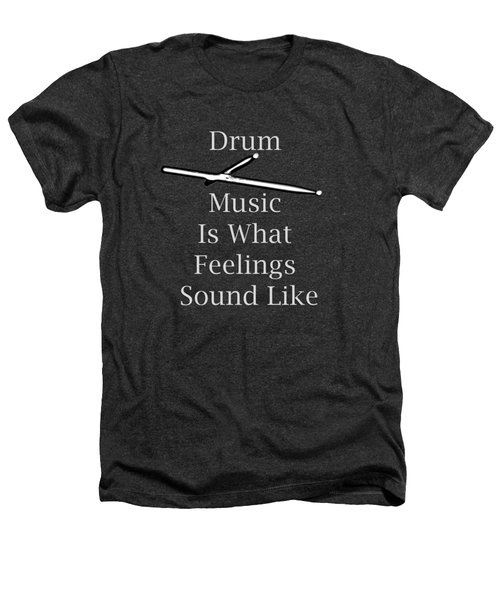 Drum Is What Feelings Sound Like 5579.02 Heathers T-Shirt by M K  Miller