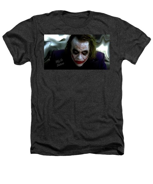 Heath Ledger Joker Why So Serious Heathers T-Shirt by David Dehner
