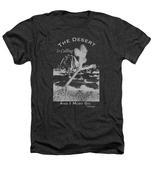 The Desert Is Calling And I Must Go - Gray Heathers T-Shirt by Peter Tellone