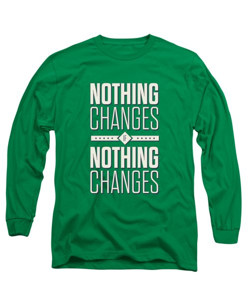 Nothing Changes If Nothing Changes Inspirational Quotes Poster Long Sleeve T-Shirt by Lab No 4