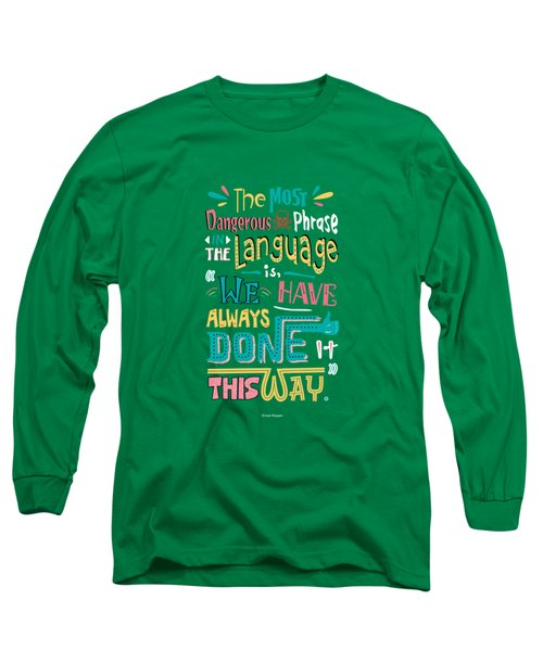 The Most Dangerous Phrase In The Language Is We Have Always Done It This Way Quotes Poster Long Sleeve T-Shirt by Lab No 4