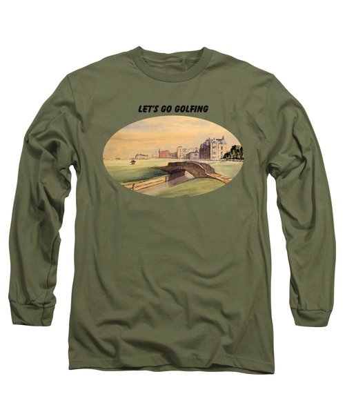 Let's Go Golfing - St Andrews Golf Course Long Sleeve T-Shirt by Bill Holkham