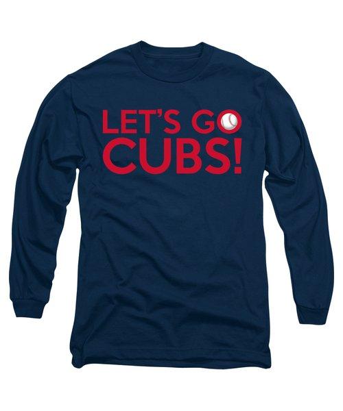 Let's Go Cubs Long Sleeve T-Shirt by Florian Rodarte