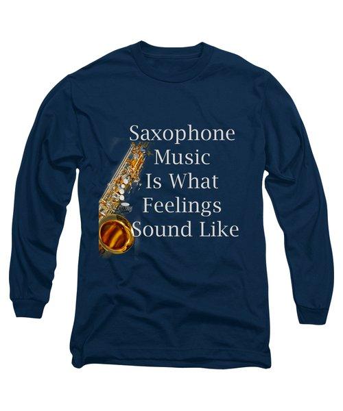 Saxophone Is What Feelings Sound Like 5581.02 Long Sleeve T-Shirt by M K  Miller