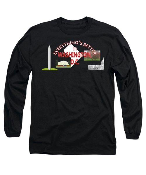 Everything's Better In Washington, D.c. Long Sleeve T-Shirt by Pharris Art