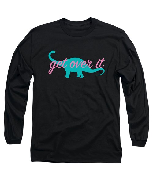 Get Over It Long Sleeve T-Shirt by Freshinkstain