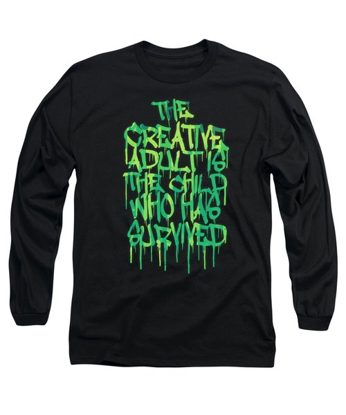 Graffiti Tag Typography The Creative Adult Is The Child Who Has Survived  Long Sleeve T-Shirt by Philipp Rietz