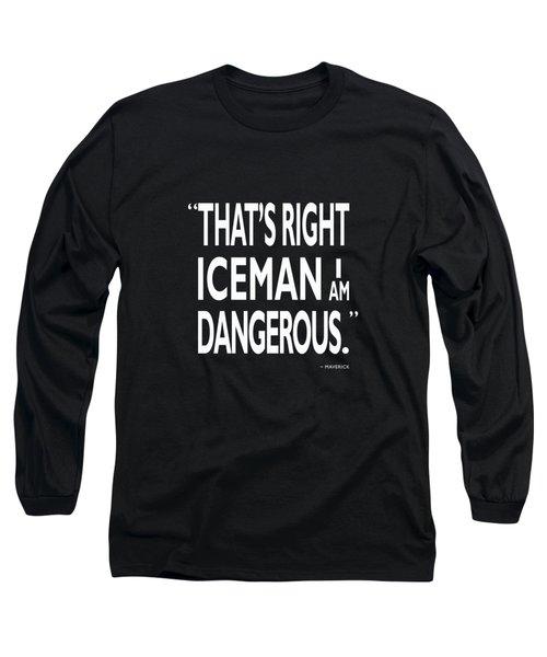 I Am Dangerous Long Sleeve T-Shirt by Mark Rogan