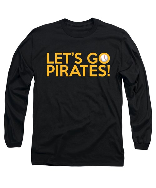 Let's Go Pirates Long Sleeve T-Shirt by Florian Rodarte