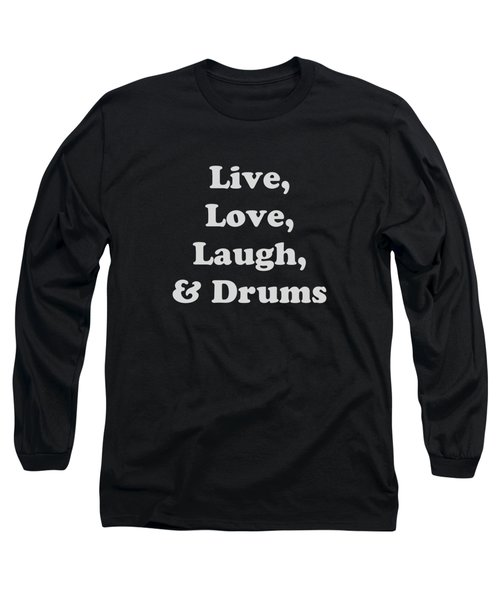 Live Love Laugh And Drums 5603.02 Long Sleeve T-Shirt by M K  Miller