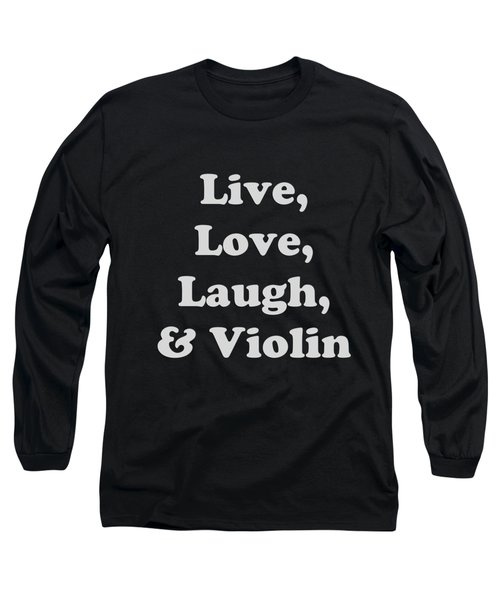 Live Love Laugh And Violin 5612.02 Long Sleeve T-Shirt by M K  Miller