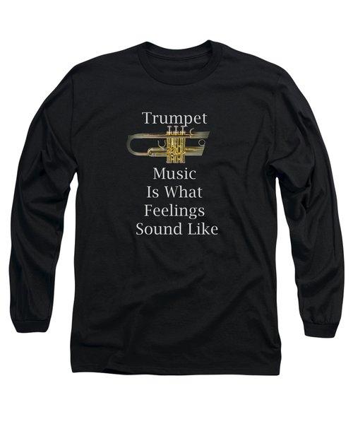 Trumpet Is What Feelings Sound Like 5583.02 Long Sleeve T-Shirt by M K  Miller