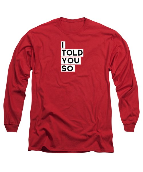 I Told You So Long Sleeve T-Shirt by Linda Woods