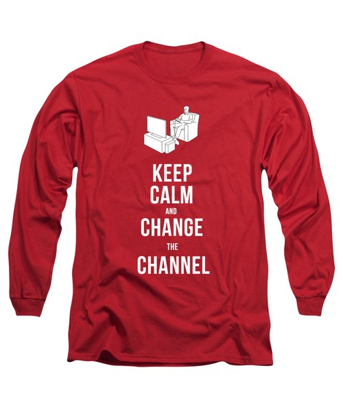Keep Calm And Change The Channel Tee Long Sleeve T-Shirt by Edward Fielding