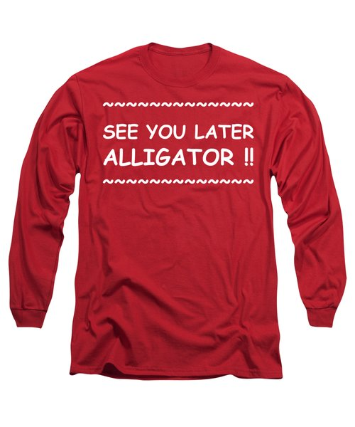 See You Later Alligator Long Sleeve T-Shirt by Michelle Saraswati
