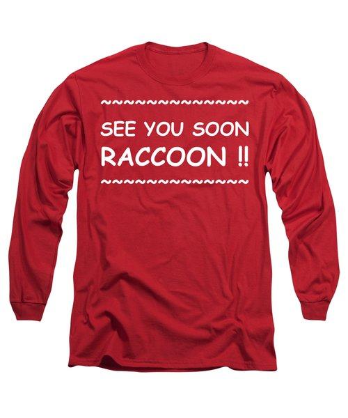 See You Soon Raccoon Long Sleeve T-Shirt by Michelle Saraswati