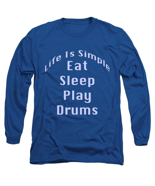 Drums Eat Sleep Play Drums 5513.02 Long Sleeve T-Shirt by M K  Miller